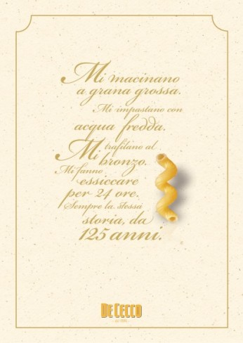 """De Cecco, campagna di celebrazione dei 125 anni, """"Pasta"""". Headline """"They mill me coarse-grained. They knead me with cold water. They shape me into bronze draws. They make me dry for 24 hours. Always the same story, for 125 years"""". CW Beatrice Furlotti, AD Maddalena Giavarini, CD Aurelio Tortelli."""